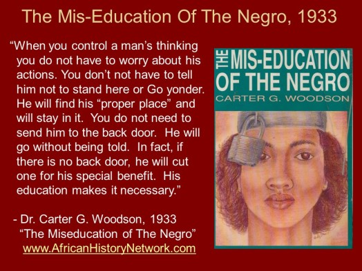 Dr. Carter G. Woodson - Quote - Miseducation of the Negro - When you control a man's thinking